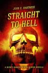 Straight to Hell - A Quincy Harker, Demon Hunter Novella - John G. Hartness