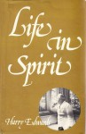 Life in Spirit: with a Guide for the Development of Mediumship - Harry Edwards