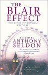 The Blair Effect: The Blair Government 1997-2001 - Anthony Seldon