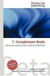 T. Coraghessan Boyle - Lambert M. Surhone, Susan F. Marseken