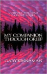 My Companion Through Grief: Comfort for Your Darkest Hours - Gary Kinnaman