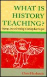 What Is History Teaching?: Language, Ideas, And Meaning In Learning About The Past - Chris Husbands