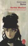 Berthe Morisot : Le Secret de la femme en noir - Dominique Bona