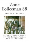 Zone Policeman 88: A Close Range Study of the Panama Canal and Its Workers - Harry A. Franck
