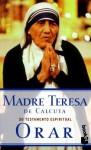 Orar: Su pensamiento espiritual - Mother Teresa, José Luis Gonzalez-Balado