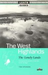 The West Highlands: The Lonely Lands, Including All the Glories of That Land Known as Argyll (Luath Guides) - Tom Atkinson