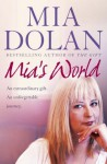 MIA's World: An Extraordinary Gift, an Unforgettable Journey. MIA Dolan with Rosalyn Chissick - Mia Dolan