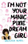 I'm Not Your Manic Pixie Dream Girl - Gretchen McNeil