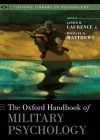 The Oxford Handbook of Military Psychology (Oxford Library of Psychology) - Michael D. Matthews, Janice H. Laurence
