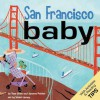 San Francisco Baby: A Local Baby Book - Tess Shea, Jerome Pohlen, Violet Lemay