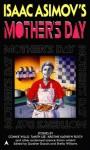 Isaac Asimov's Mother's Day - Gardner R. Dozois, Sheila Williams, Connie Willis, James Patrick Kelly, Melanie Tem, Megan Lindholm, Tanith Lee, Susan Casper, M. Shayne Bell, Mike Resnick, Susan Shwartz, Kristine Kathryn Rusch