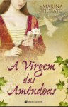 A Virgem das Amêndoas - Marina Fiorato, Isabel Alves