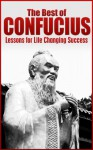The Best of Confucius: Confucius' Lessons for Life Changing Success (Confucius, Confucianism, Confucius cat says, Ancient China Book 1) - Larry Berg