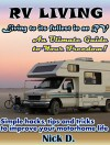 RV Living: Living to its fullest in an RV! An Ultimate Guide to Your Freedom! Simple hacks, tips and tricks to improve your motorhome life - Nick D.