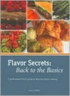 Flavor Secrets: Back to the Basics: A Professional Chef's Guide to Delicious Home Cooking - Lynn Miller