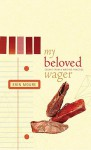 My Beloved Wager: Essays From A Writing Practice - Erin Moure