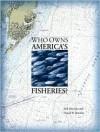 Who Owns America's Fisheries? - Daniel Bromley, Seth Macinko