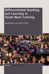 Differentiated Teaching and Learning in Youth Work Training - Brian Belton, Simon Frost