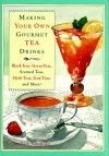 Making Your Own Gourmet Tea Drinks: Black Teas, Green Teas, Scented Teas, Herb Teas, Iced Teas, and More! - Mathew Tekulsky
