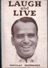 Laugh and Live - Douglas Fairbanks Sr.