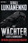 Die Wächter - Licht und Dunkelheit: Roman (Die neuen Abenteuer der Wächter, Band 1) - Sergej Lukianenko, Christiane Pöhlmann