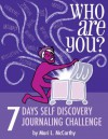 Who Are You? 7 Days Self Discovery Journaling Challenge (Journaling for the Self of It!) - Mari L. McCarthy