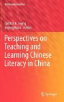 Perspectives on Teaching and Learning Chinese Literacy in China - Cynthia B. Leung, Jiening Ruan