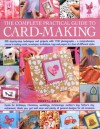 The Complete Practical Guide to Card-Making: 200 Step-By-Step Techniques And Projects And Over 1000 Photographs - A Complete Practical Guide To Making ... Host Of Different Styles, For All Occasi - Cheryl Owen