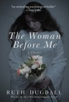 The Woman Before Me: A Thriller - Ruth Dugdall