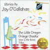 The Little Dragon and Orange Cheeks - Jay O'Callahan