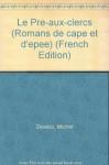 Le Pre-aux-clercs (Romans de cape et d'epee) (French Edition) - Michel Zévaco