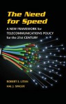 The Need for Speed: A New Framework for Telecommunications Policy for the 21st Century - Robert E. Litan, Hal J. Singer