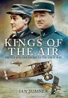 The Kings of the Air: French Aces and Airmen of the Great War - Ian Sumner