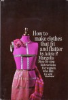 How to Make Clothes That Fit and Flatter: Step-by-Step Instructions for Women Who Like to Sew - Adele P. Margolis, Marta Cone, Judy Skoogfors