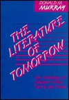 The Literature of Tomorrow: An Anthology of Student Fiction, Poetry, and Drama - Donald Morison Murray