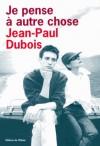 Je pense à autre chose - Jean-Paul Dubois