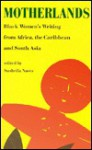 Motherlands: Black Women's Writing from Africa, the Caribbean, and South Asia - Susheila Nasta