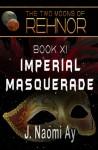 Imperial Masquerade (The Two Moons of Rehnor, Book 11) - J. Naomi Ay