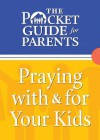 Pocket Guide For Parents, The: Praying With & For Your Kids - Baker Publishing Group