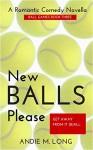 New Balls Please: Ball Games Book Three - Andie M. Long, Michelle Dunbar