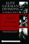 Elite German Divisions in World War II: Waffen-SS 2 Fallschirmjager 2 Mountain Troops - Werner Haupt