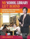 No School Library Left Behind: Leadership, School Improvement, and the Media Specialist (Volume 2) - Carl A. Harvey II