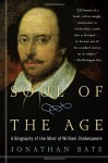 Soul of the Age: A Biography of the Mind of William Shakespeare - Jonathan Bate