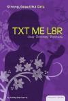 TXT ME L8R: Using Technology Responsibly - Ashley Rae Harris