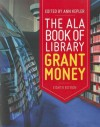 The ALA Book of Library Grant Money, Eighth Edition - Ann Kepler
