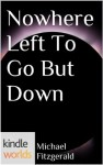 Silo Saga: Nowhere Left To Go But Down (Kindle Worlds Short Story) - Michael Fitzgerald