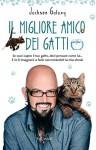 Il migliore amico dei gatti: Se vuoi capire il tuo gatto, devi pensare come lui... E io ti insegnerò a farlo raccontandoti la mia storia! (Italian Edition) - Jackson Galaxy, E. Paniccia