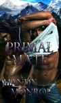 Primal Mate; Mountain Men I - Mandy Monroe