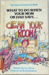 What to Do When You Mom or Dad Says...CLEAN YOUR ROOM! (The Survival Series for Kids) - Joy Berry, Bartholomew