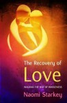 The Recovery of Love: Walking the Way to Wholeness. Naomi Starkey - Naomi Starkey